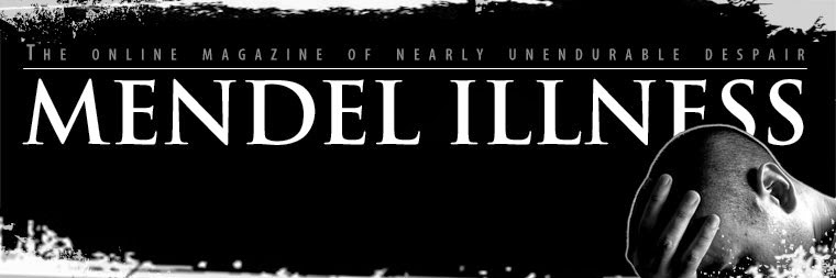 Mendel Illness (The Online Magazine of Nearly Unendurable Despair)