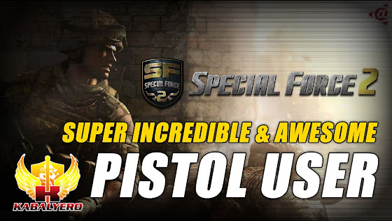 Special Force 2 Philippines ★ Super Incredible Awesome Pistol User