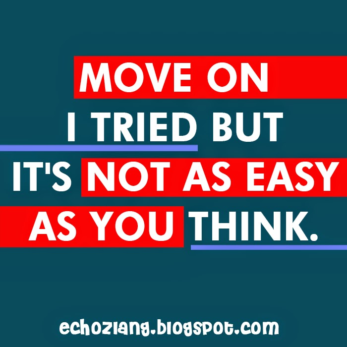 Move on. I tried but its not as easy as you think.
