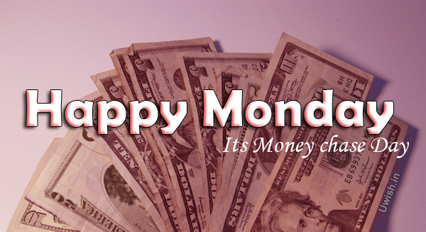 Happy Monday quotes e greeting cards and wishes with dollars