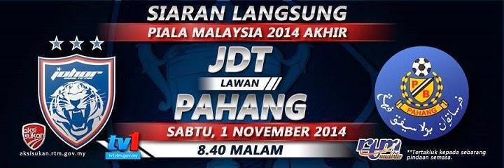 FINAL BOLA SEPAK PIALA MALAYSIA JDT VS PAHANG VS JDT 1 NOV 2014 MALAM INI SABTU, JADUAL BOLA SEPAK PAHANG VS JDT PERLAWANAN AKHIR PIALA MALAYSIA 2014