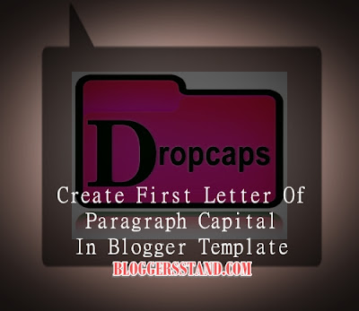 How To Create Drop Caps-First letter large In Blogger Post