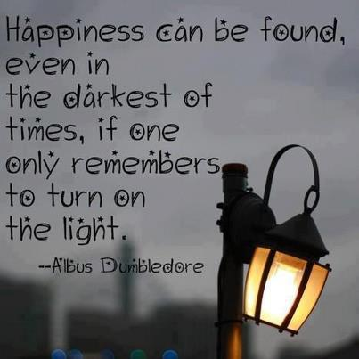 Happiness can be found, even in the darkest of times, if one only remembers to turn on the right.