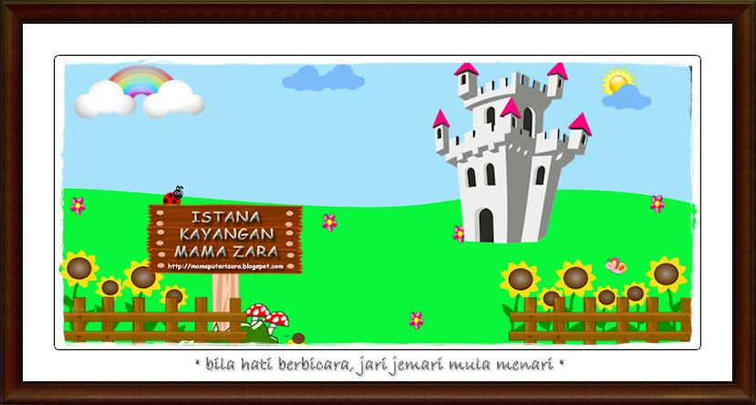 (◕‿◕) Istana Kayangan Mama Zara (◕‿◕)