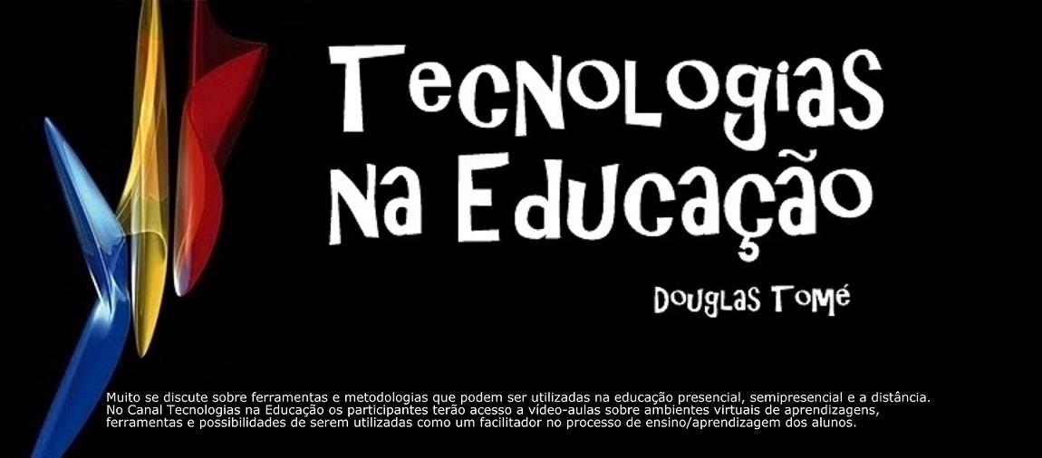 Tecnologias na Educação                 . Prof. Douglas Tomé