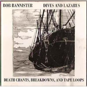 Bob Bannister-Dives and Lazarus:Death Chants, Breakdowns, and Tape Loops