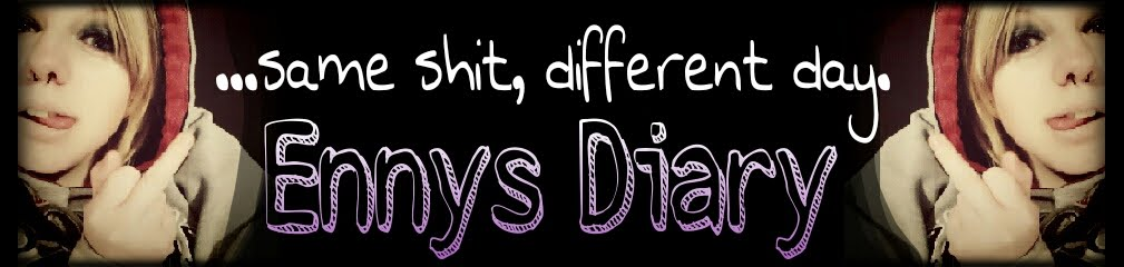 ....same shit, different day - Ennys Diary