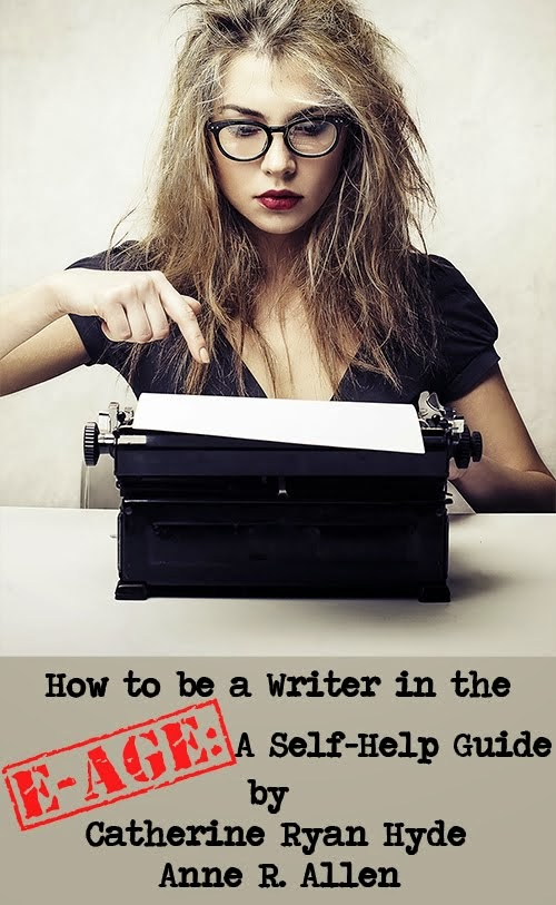 HOW TO BE A WRITER IN THE E-AGE: essential info from Anne and #1 bestseller Catherine Ryan Hyde