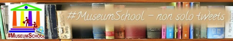 #MuseumSchool ... non solo tweets!