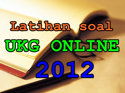Latihan Soal Ukg Online 2012 Share With Didik Hr