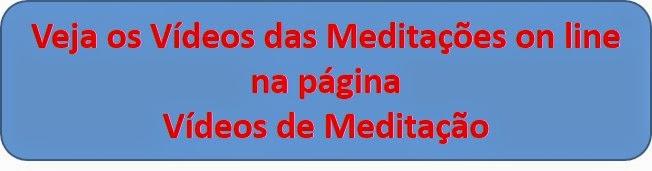 VÍDEOS DAS MEDITAÇÕES ON LINE
