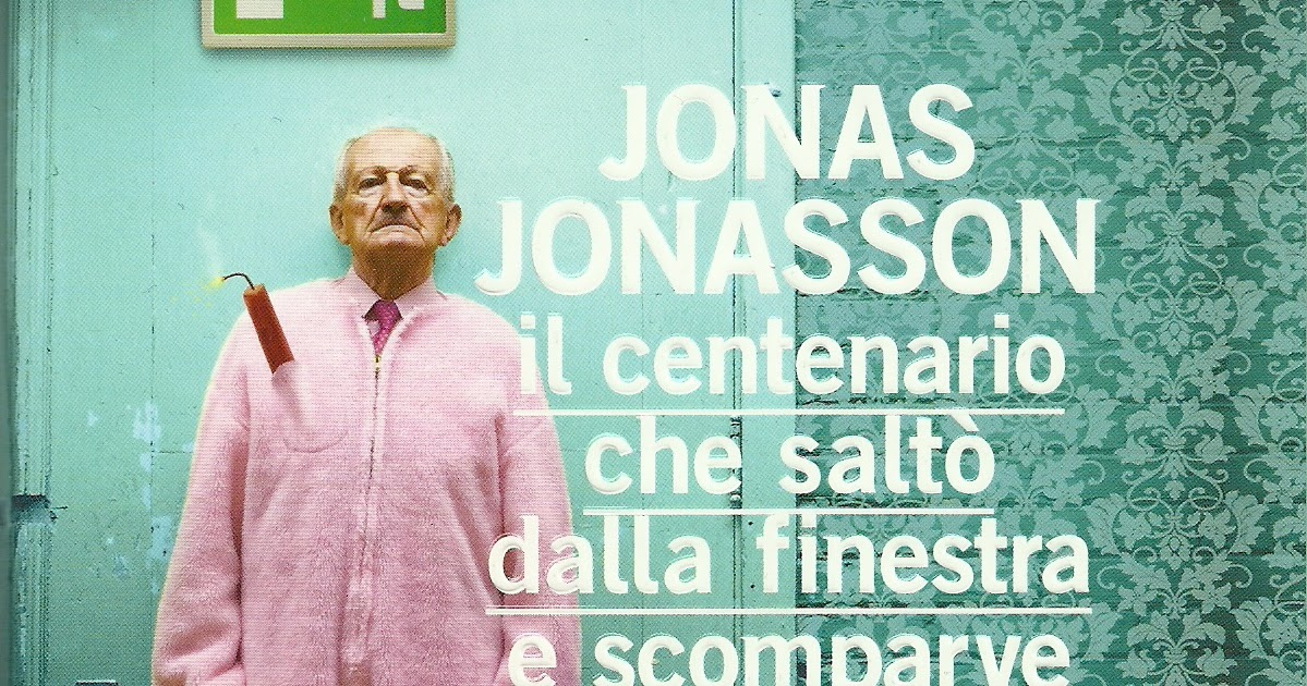 Recensioni senza recinzioni jonas jonasson il - Jonas jonasson il centenario che salto dalla finestra e scomparve ...