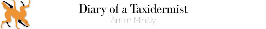 Ármin Mihály - Taxidermist