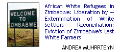 African White Refugees in Zimbabwe: Liberation by --Extermination of White Settlers-- Reconciliation: Eviction of Zimbabwe's last white farmers
