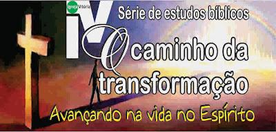Série de estudos bíblicos: O caminho da transformação