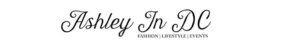 Ashley In DC: FASHION | LIFESTYLE | EVENTS