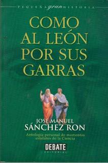 """""""Como al león por sus garras"""" - José Manuel Sanchez Ron."""