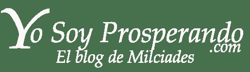 Yo Soy Prosperando - El blog de Milciades