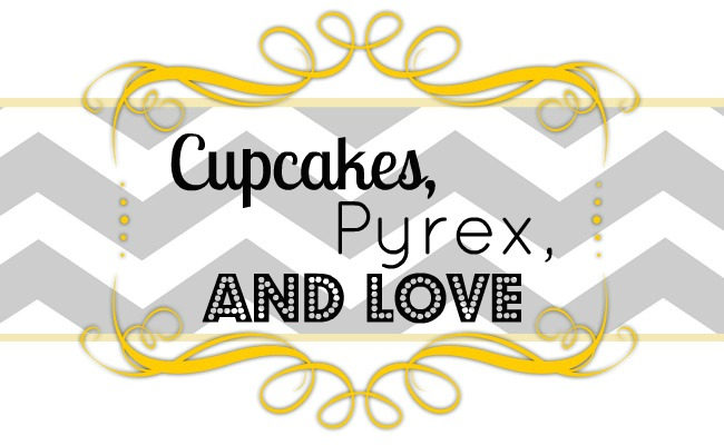 Cupcakes, Pyrex, and Love