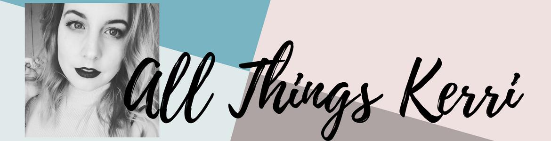 All Things Kerri