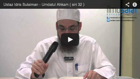 Ustaz Idris Sulaiman – Umdatul Ahkam ( siri 32 )