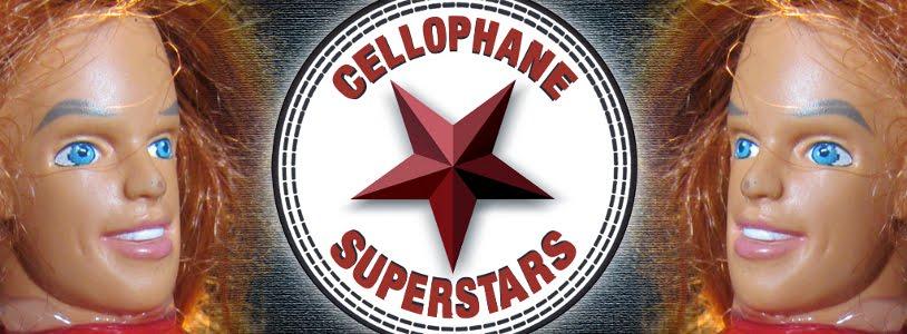 Cellophane Superstars