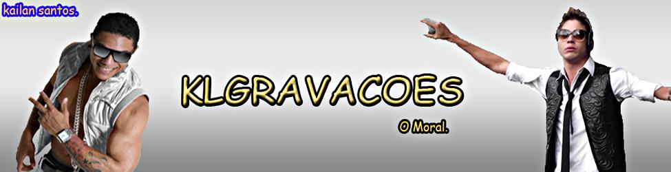 .:.KLgravacoes.:.