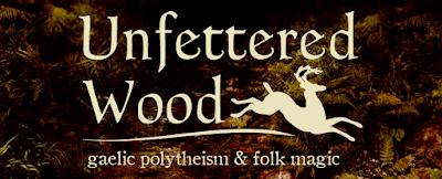 Unfettered Wood: Gaelic Polytheism & Folk Magic