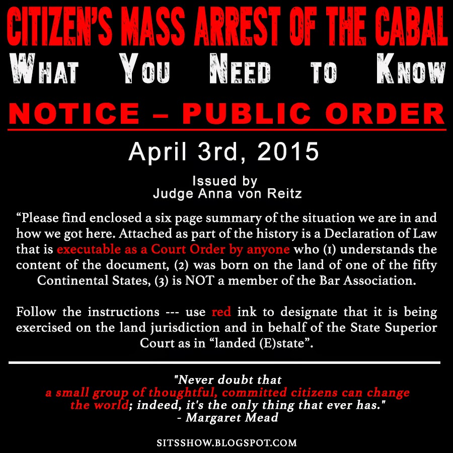 Citizen's Mass Arrest of the Cabal - What You Need to Know | NOTICE – PUBLIC ORDER – April 3, 2015 issued by Judge Anna von Reitz  NOTICE%2BPUBLIC%2BORDER%2BApril%2B3rd%2B2015%2BMEME