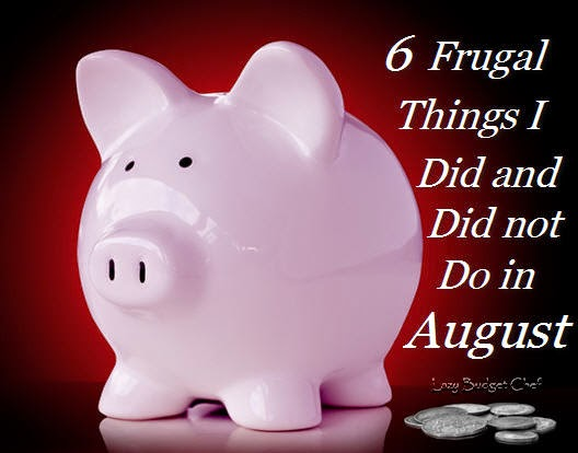 6 frugal i did and did not do in august