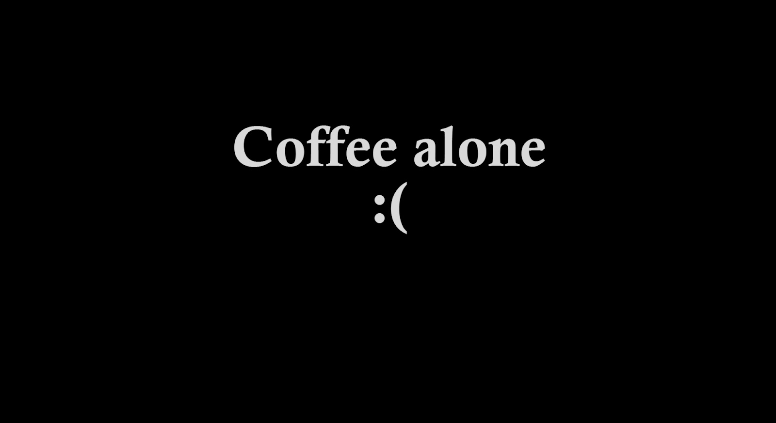 Coffee alone