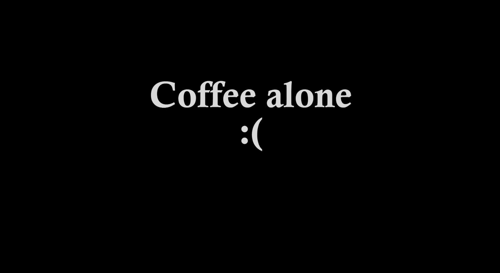 Coffee alone