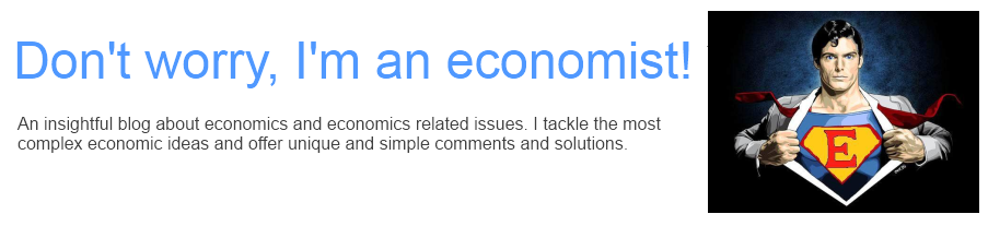 Don&#39;t worry, I&#39;m an economist!