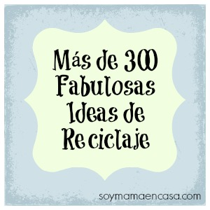 300 ideas de reciclaje recycling recycle