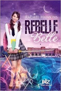 Rebelle belle : Tome 1 - Rachel Hawkins