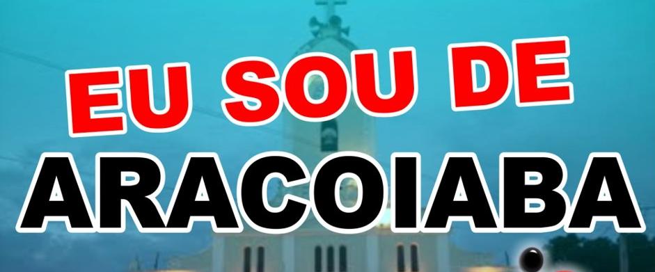 CONHEÇA A HISTÓRIA DE ARACOIABA