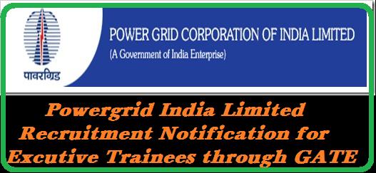 Powergridindia Recruitment Notification for Excutive trainees through GATE-2016 Excutive Trainee Recruitment Notification from Powergridindia through GATE 2016 http://www.tsteachers.in/2016/01/powergridindia-recruitment-notification-excutive-trainees-through-gate-2016.html