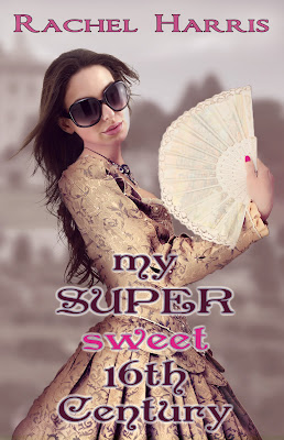 Cover Reveal: My Super Sweet 16th Century!