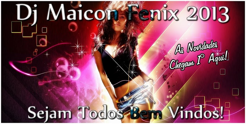 Dj Maicon Fenix  o Blog Das Exclusividades