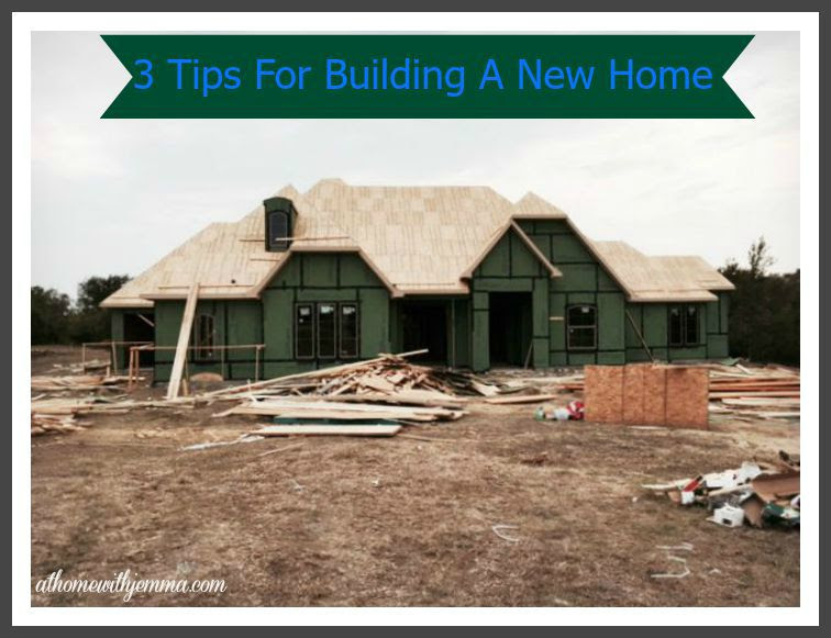 three tips for building a new home at home with jemma