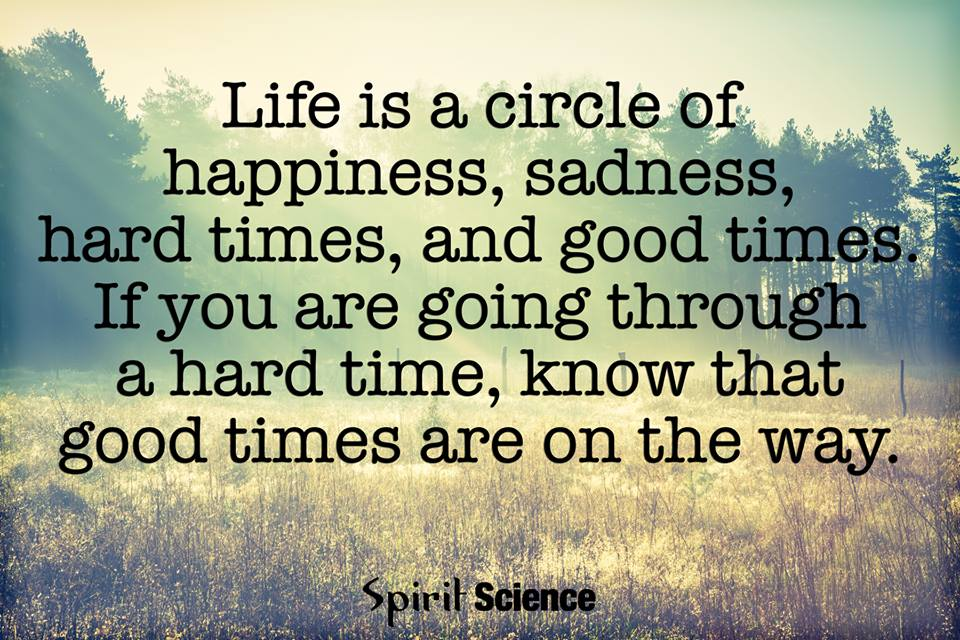 Quote Life Best Life Is A Circle Of Happiness Sadness Hard Times And Good Times