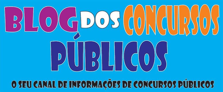 Blog dos Concursos Públicos - O Seu Canal de Informações de Concursos Públicos