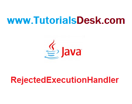 RejectedExecutionHandler Thread Pool Executor in Java Tutorial with examples