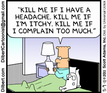Kill me if I have a headache. Kill me if I'm itchy. Kill me if I complain too much.