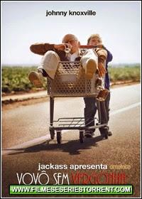 Jackass Apresenta: Vovô Sem Vergonha Torrent Dublado (2013)