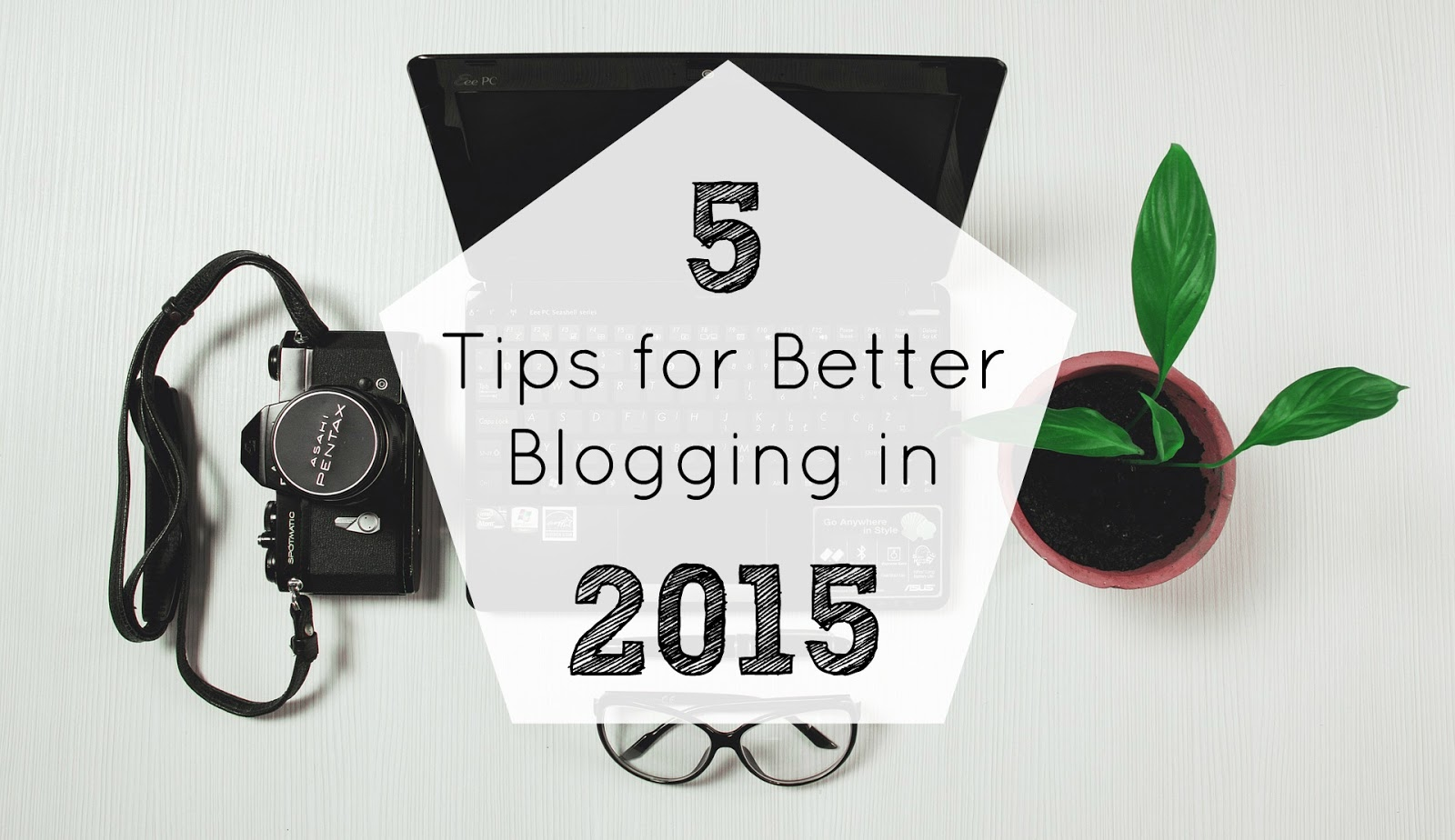 5 tips for better blogging 2015