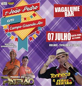 Neste dia 07 de Julho 1° João Pedro no Vagalume Bar em Campo Grande com Forró do Patrão e Tonheca