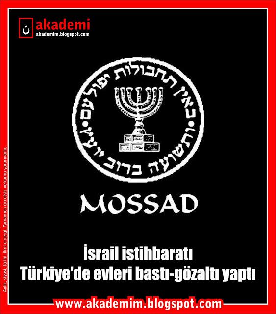 İsrail istihbaratı MOSSAD, Türkiye'de evleri bastı-gözaltı yaptı. 28 Şubat İsrail'in projesiydi