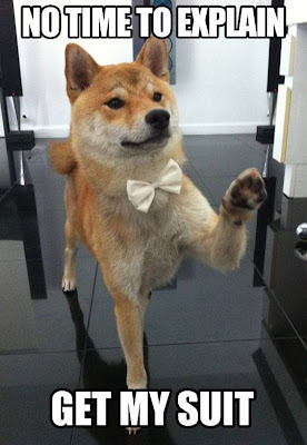 Dog wearing a bowtie says, no time to explain, get my suit.