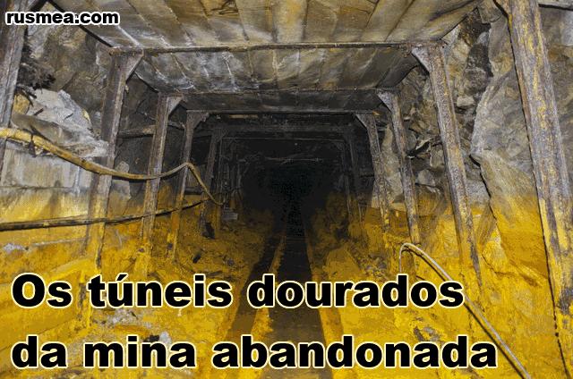 http://www.rusmea.com/2013/07/os-tuneis-dourados-da-mina-abandonada.html